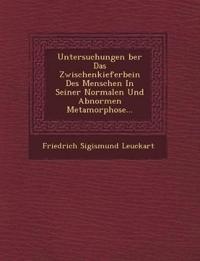Untersuchungen ¿ber Das Zwischenkieferbein Des Menschen In Seiner Normalen Und Abnormen Metamorphose...