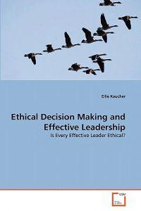 Ethical Decision Making and Effective Leadership
