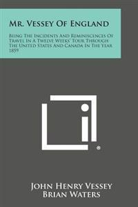 Mr. Vessey of England: Being the Incidents and Reminiscences of Travel in a Twelve Weeks' Tour Through the United States and Canada in the Ye