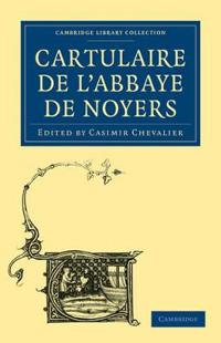 Cartulaire De L'abbaye De Noyers