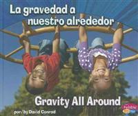 La Gravedad a Nuestro Alrededor/Gravity All Around