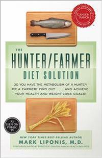 The Hunter/Farmer Diet Solution: Do You Have the Metabolism of a Hunter or a Farmer? Find Out... and Achieve Your Health and Weight-Loss Goals!
