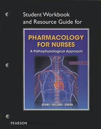 Student Workbook and Resource Guide for Pharmacology for Nurses for Pharmacology for Nurses