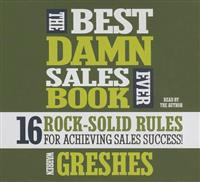 The Best Damn Sales Book Ever: 16 Rock-Solid Rules for Achieving Sales Success!