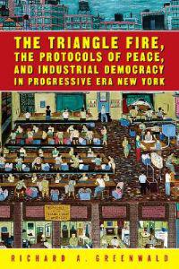 The Triangle Fire, the Protocols of Peace, and Industrial Democracy in Progressive Era New York