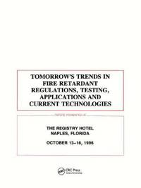 Tomorrows Trends in Fire Retardant Regulations, Testing, And Applications