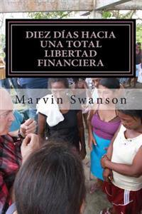 Diez Días Hacia Una Total Libertad Financiera: No Es Acerca de Dinero