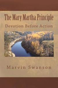 The Mary Martha Principle: Devotion Before Action