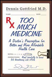 Too Much Medicine: A Doctor's Prescription for Better and More Affordable Health Care
