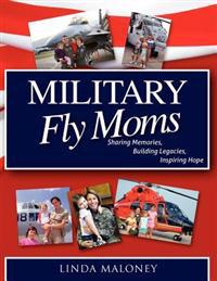 Military Fly Moms: Sharing Memories, Building Legacies, Inspiring Hope