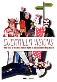 Guerrilla Visions: Wild Tales of Teaching Human Rights at an Alternative High School
