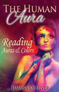 The Human Aura: Reading Auras & Colors