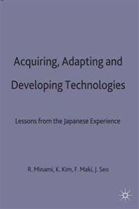 Acquiring, Adapting and Developing Technologies