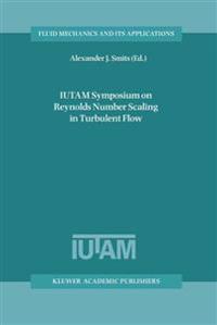 Iutam Symposium on Reynolds Number Scaling in Turbulent Flow