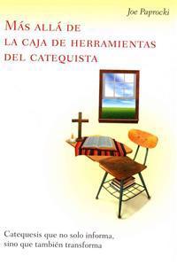 Más Allá de la Caja de Herramientas del Catequista / Beyond the Catechist's Toolbox: Catequesis Que No Solo Informa, Sino Que También Transforma / Cat