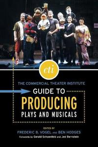 The Commercial Theatre Institute Guide to Producing Plays and Musicals