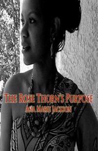 The Rose Thorn's Purpose: A Collection of Poetry and Thought-Provoking Expressions.