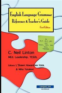English Language Grammar Reference & Teacher's Guide - First Edition: For ELT, Alt, Jet and Tesol, Tefl, ESL, ESOL Teachers