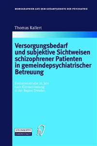 Versorgungsbedarf Und Subjektive Sichtweisen Schizophrener Patienten in Gemeindepsychiatrischer Betreuung/ Care Needs and Subjective Views of Patients With Schizophrenia in Community Psychiatric Care