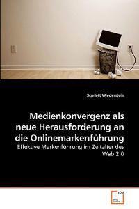 Medienkonvergenz ALS Neue Herausforderung an Die Onlinemarkenfuhrung
