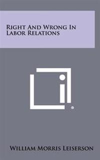Right and Wrong in Labor Relations