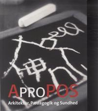 Apropos - arkitektur, pædagogik og sundhed