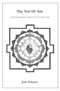 The Veil of Isis: Helena Blavatsky: Mother of the New Age
