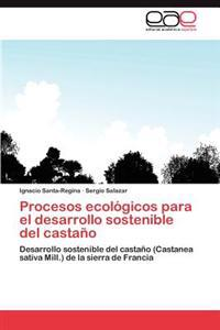 Procesos Ecologicos Para El Desarrollo Sostenible del Castano