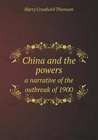 China and the Powers a Narrative of the Outbreak of 1900