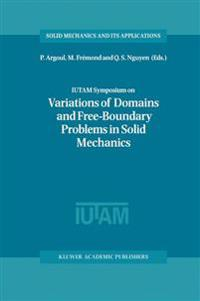 Iutam Symposium on Variations of Domains and Free-Boundary Problems in Solid Mechanics
