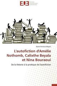 L'Autofiction d'Am�lie Nothomb, Calixthe Beyala Et Nina Bouraoui