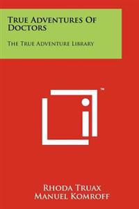 True Adventures of Doctors: The True Adventure Library