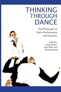 Thinking Through Dance: The Philosophy of Dance Performance and Practices
