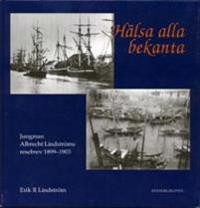 Hälsa alla bekanta : jungman Albrecht Lindströms resebrev 1899-1903