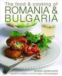 The Food & Cooking of Romania & Bulgaria: Traditions, Ingredients, Tastes, Over 65 Recipes, 370 Photographs