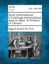 Droit International L'Arbitrage International Dans Le Passe, Le Present Et L'Avenir