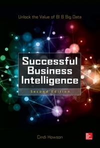 Successful Business Intelligence, Second Edition: Unlock the Value of Bi & Big Data