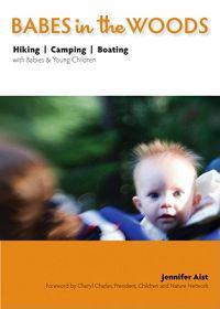Babes in the Woods: Hiking, Camping, Boating with Babies & Young Children