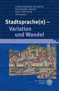 Stadtsprache(n) - Variation Und Wandel: Beitrage Der 30. Tagung Des Internationalen Arbeitskreises Historische Stadtsprachenforschung, Regensburg, 03.