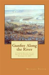 Gunfire Along the River: A Concise History of the Battle of Crysler's Farm November 11, 1813