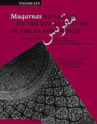 Muqarnas, Volume 25: Frontiers of Islamic Art and Architecture: Essays in Celebration of Oleg Grabar's Eightieth Birthday. the Aga Khan Pro