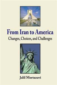 From Iran to America: Changes, Choices, and Challenges