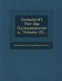 Zeitschrift Für Das Gymnasialwesen, Volume 20...