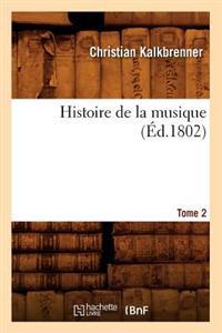 Histoire de la Musique. Tome 2 (�d.1802)