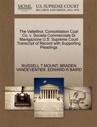 The Valtellina; Consolidation Coal Co. V. Societa Commerciale Di Mavigazione U.S. Supreme Court Transcript of Record with Supporting Pleadings