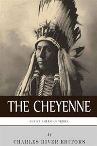 Native American Tribes: The History and Culture of the Cheyenne