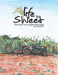 Life Is Sweet: The Story of a Sugarcane Field