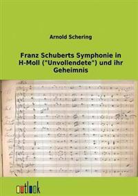 Franz Schuberts Symphonie in H-Moll (Unvollendete) Und Ihr Geheimnis