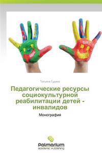 Pedagogicheskie Resursy Sotsiokul'turnoy Reabilitatsii Detey - Invalidov