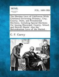 The Election Laws of California (with Citations) Governing Primary, City, County, State, and Presidential Elections, Including Special Elections for I